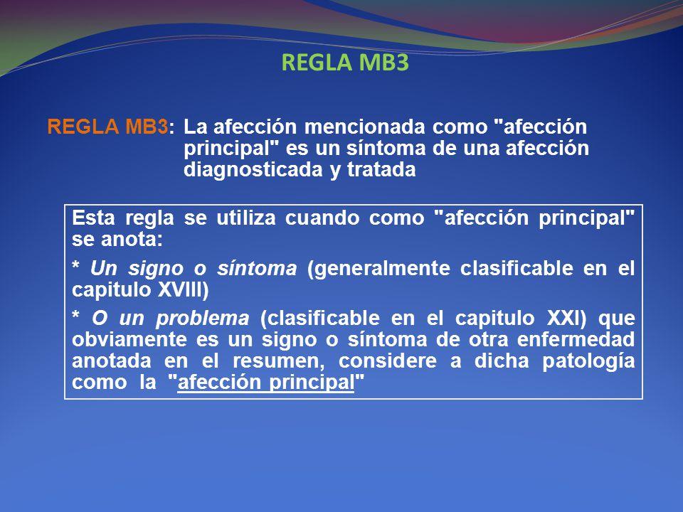 REGLA MB3 REGLA MB3: La afección mencionada como afección principal es un síntoma de una afección diagnosticada y tratada.