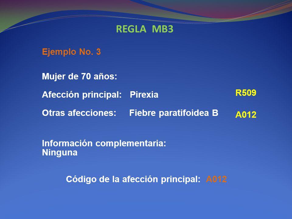 REGLA MB3 Ejemplo No. 3. Mujer de 70 años: Afección principal: Pirexia Otras afecciones: Fiebre paratifoidea B.