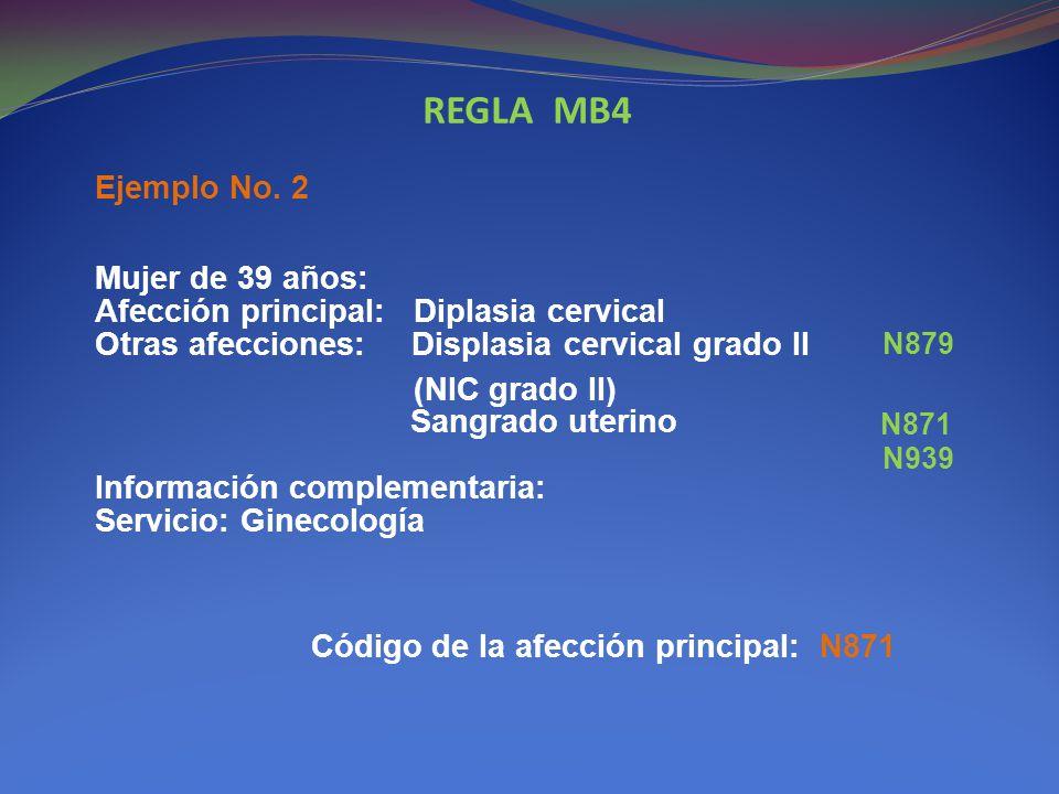 REGLA MB4 Ejemplo No. 2. Mujer de 39 años: Afección principal: Diplasia cervical Otras afecciones: Displasia cervical grado II.