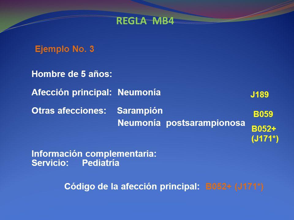 REGLA MB4 Ejemplo No. 3. Hombre de 5 años: Afección principal: Neumonía Otras afecciones: Sarampión.