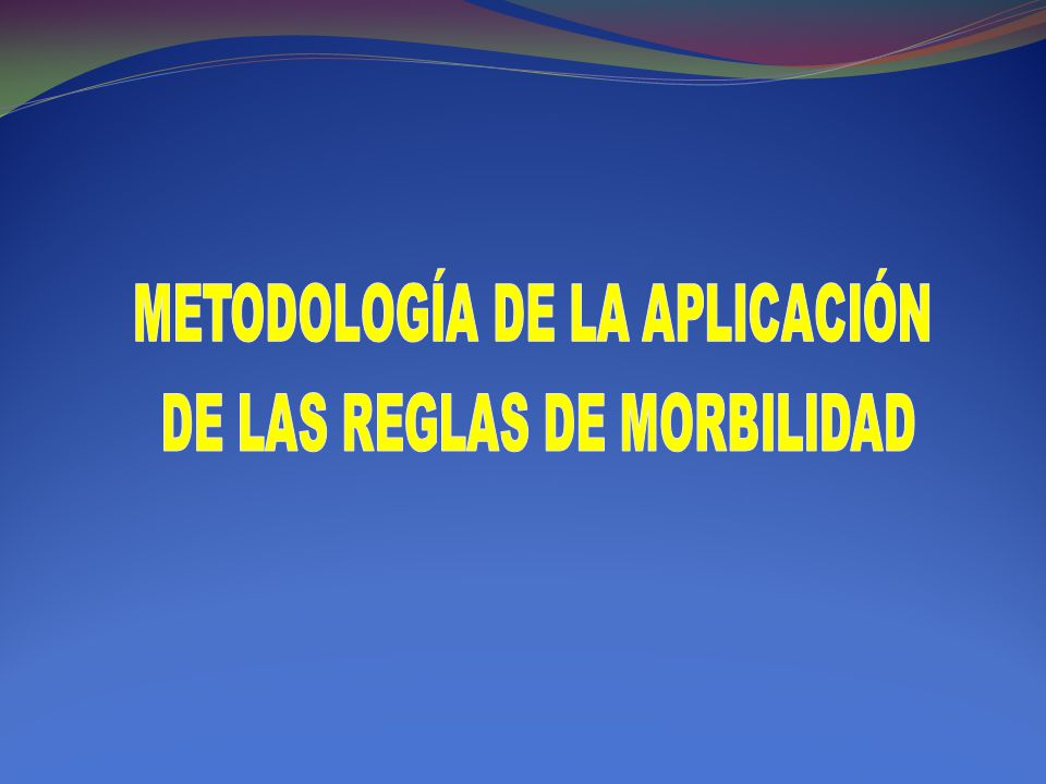 METODOLOGÍA DE LA APLICACIÓN DE LAS REGLAS DE MORBILIDAD