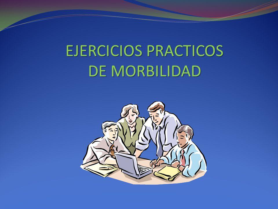 EJERCICIOS PRACTICOS DE MORBILIDAD