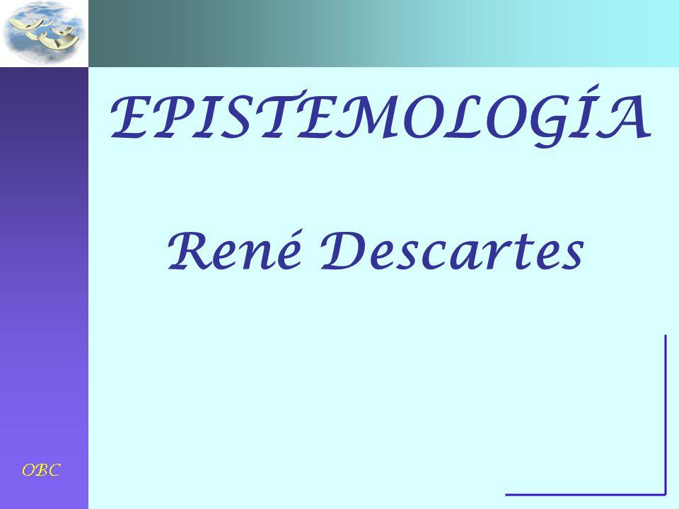 EPISTEMOLOGÍA René Descartes