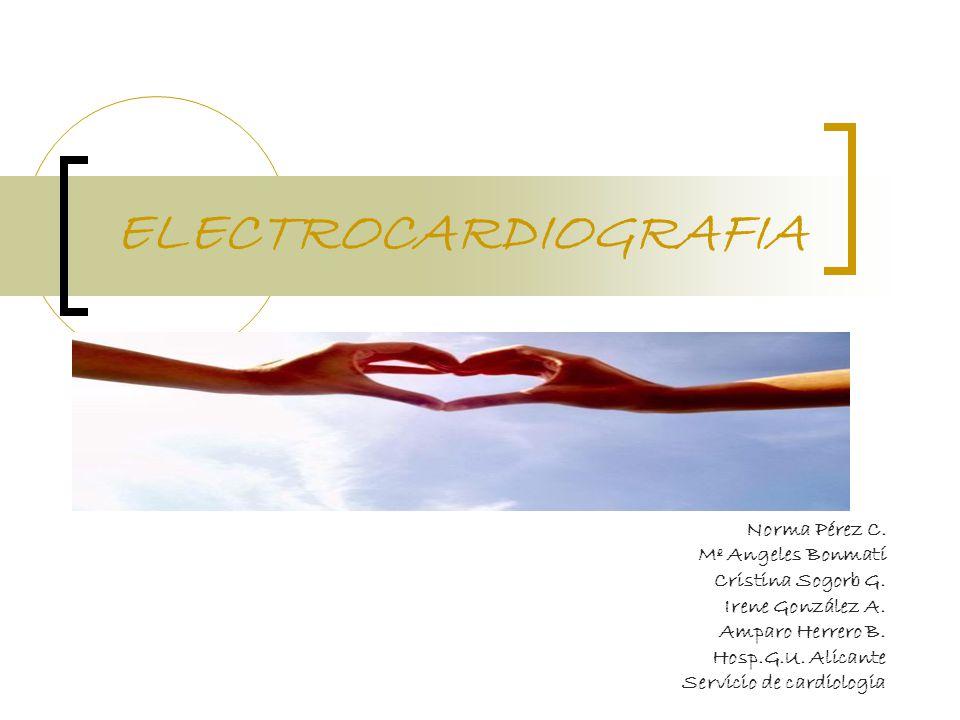ELECTROCARDIOGRAFIA Norma Pérez C. Mº Angeles Bonmatí