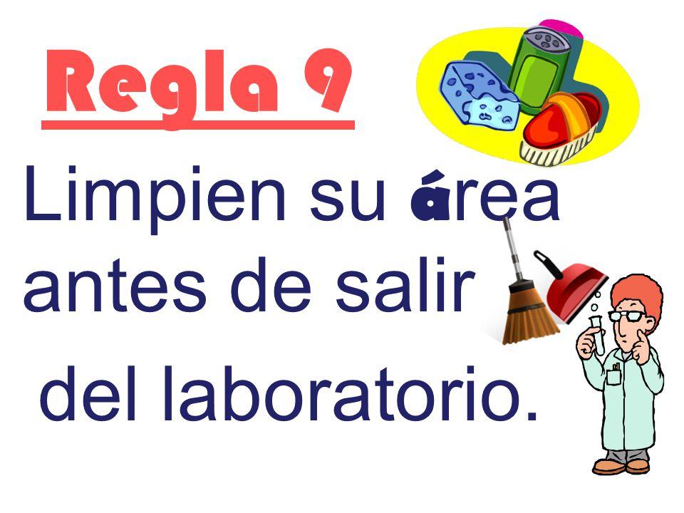 Regla 9 Limpien su área antes de salir del laboratorio.