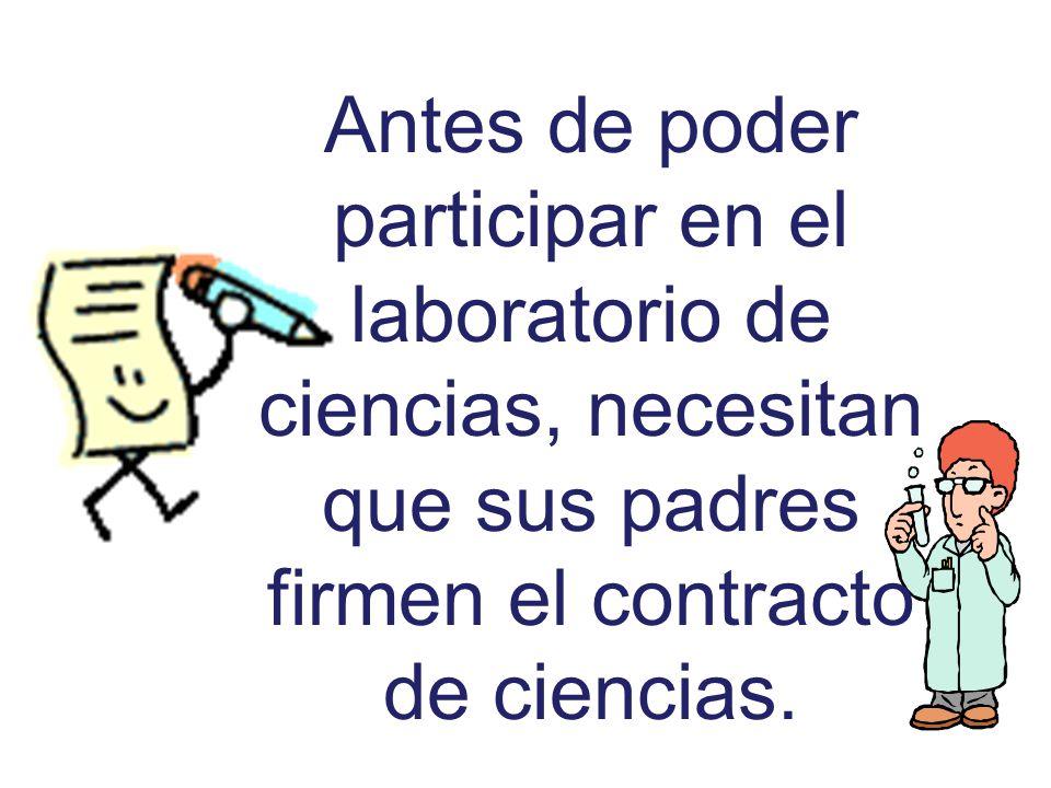 Antes de poder participar en el laboratorio de ciencias, necesitan que sus padres firmen el contracto de ciencias.
