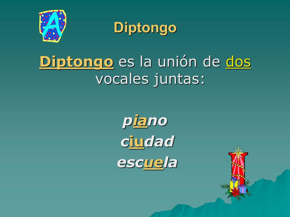 Diptongo es la unión de dos vocales juntas: