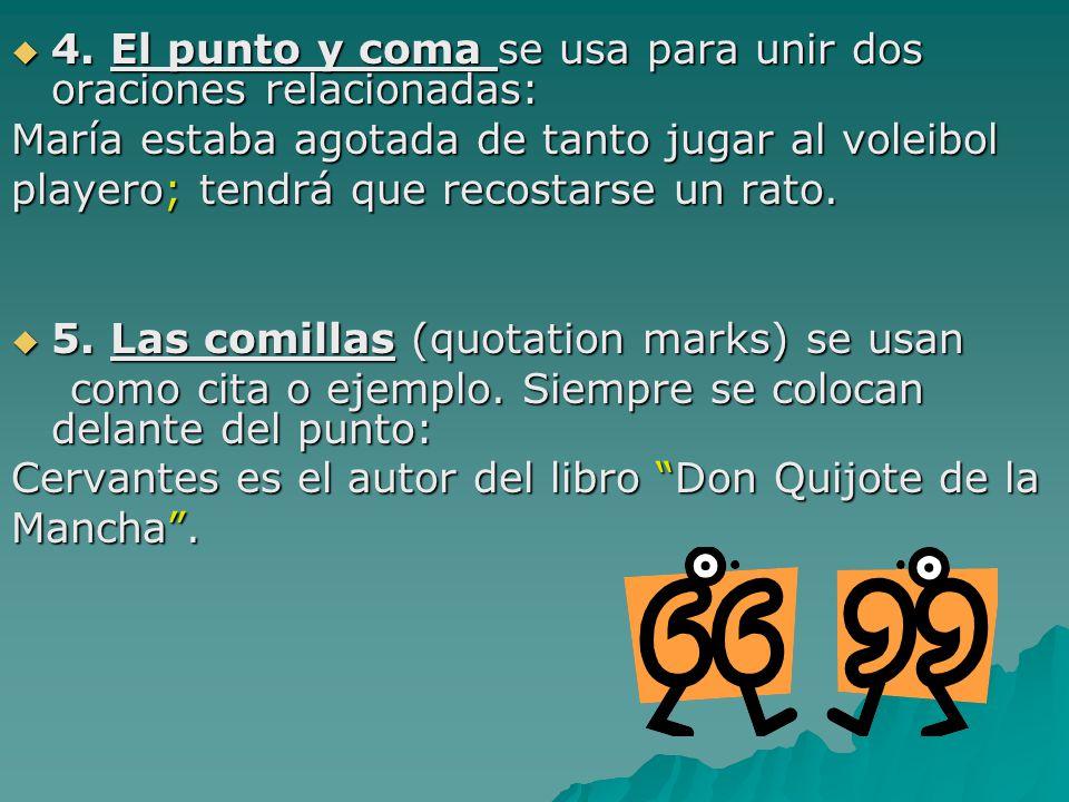 4. El punto y coma se usa para unir dos oraciones relacionadas: