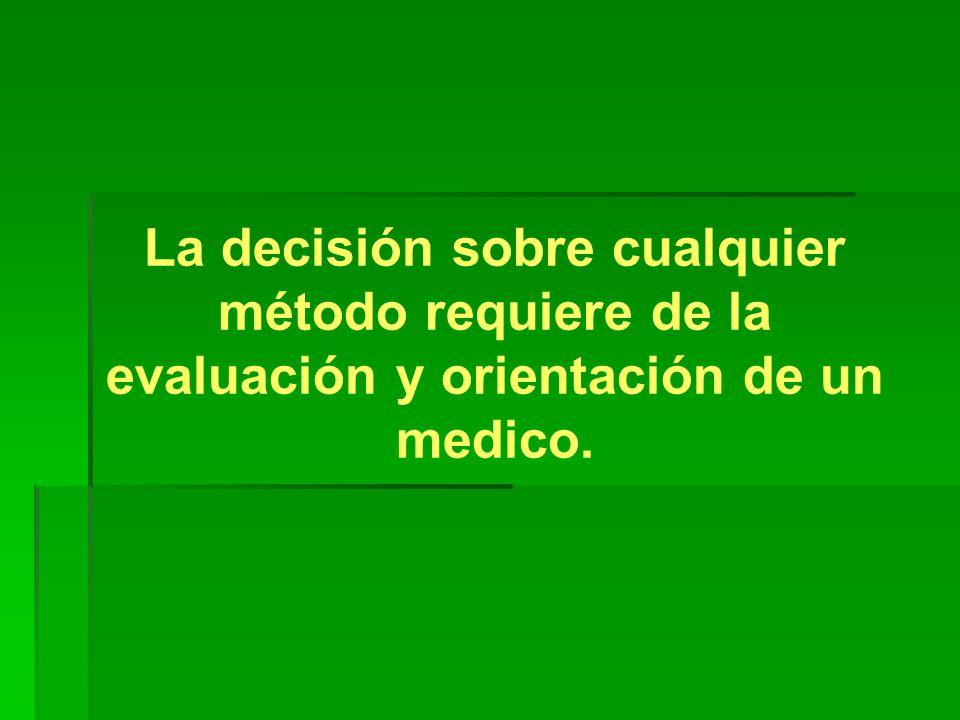 La decisión sobre cualquier método requiere de la evaluación y orientación de un medico.