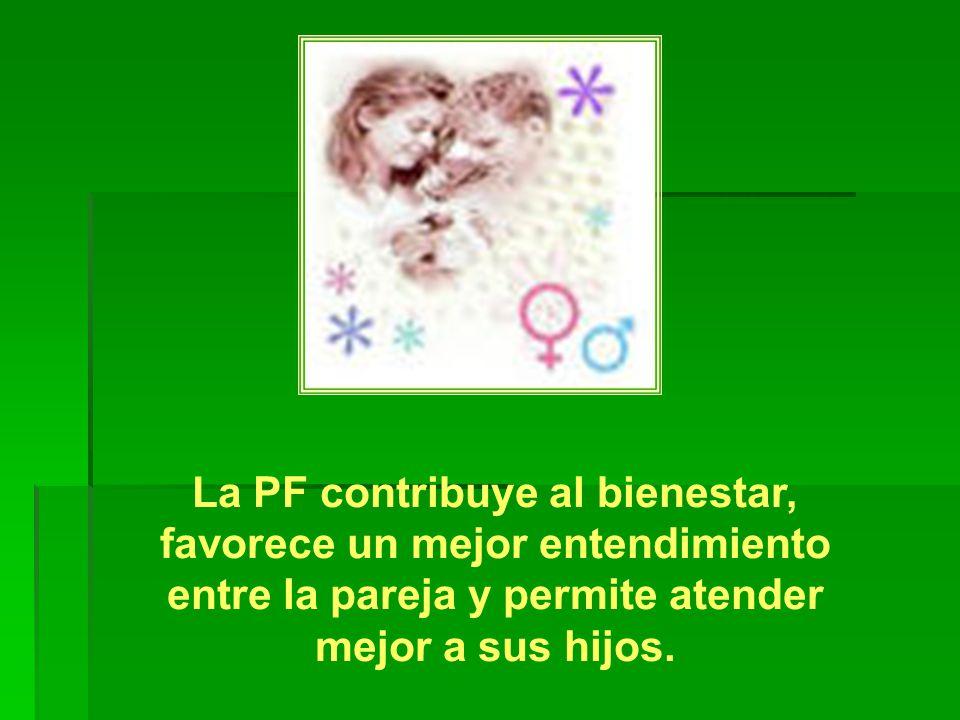 La PF contribuye al bienestar, favorece un mejor entendimiento entre la pareja y permite atender mejor a sus hijos.