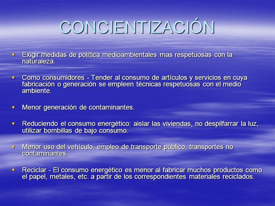 CONCIENTIZACIÓN Exigir medidas de política medioambientales mas respetuosas con la naturaleza.