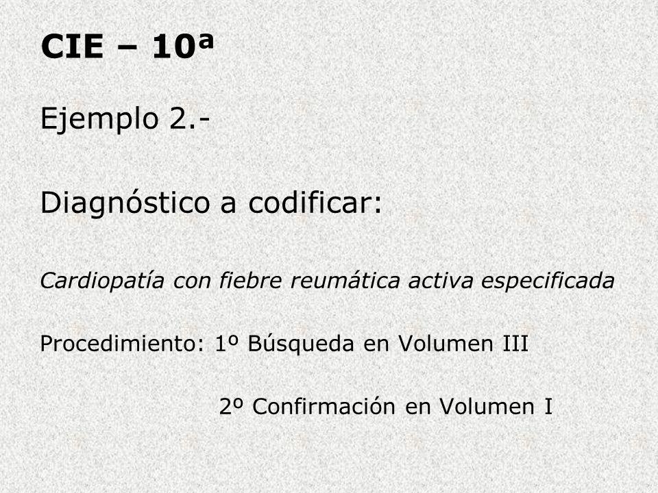 CIE – 10ª Ejemplo 2.- Diagnóstico a codificar: