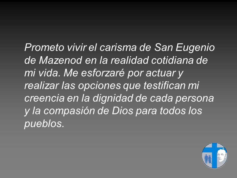 Prometo vivir el carisma de San Eugenio de Mazenod en la realidad cotidiana de mi vida.