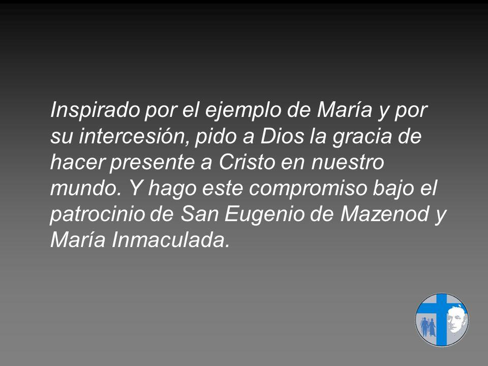 Inspirado por el ejemplo de María y por su intercesión, pido a Dios la gracia de hacer presente a Cristo en nuestro mundo.