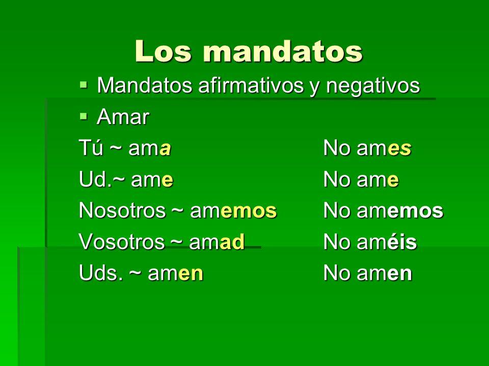 Los mandatos Mandatos afirmativos y negativos Amar Tú ~ ama No ames