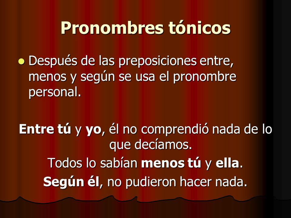 Pronombres tónicos Después de las preposiciones entre, menos y según se usa el pronombre personal.