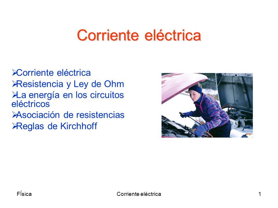 Corriente eléctrica Corriente eléctrica Resistencia y Ley de Ohm