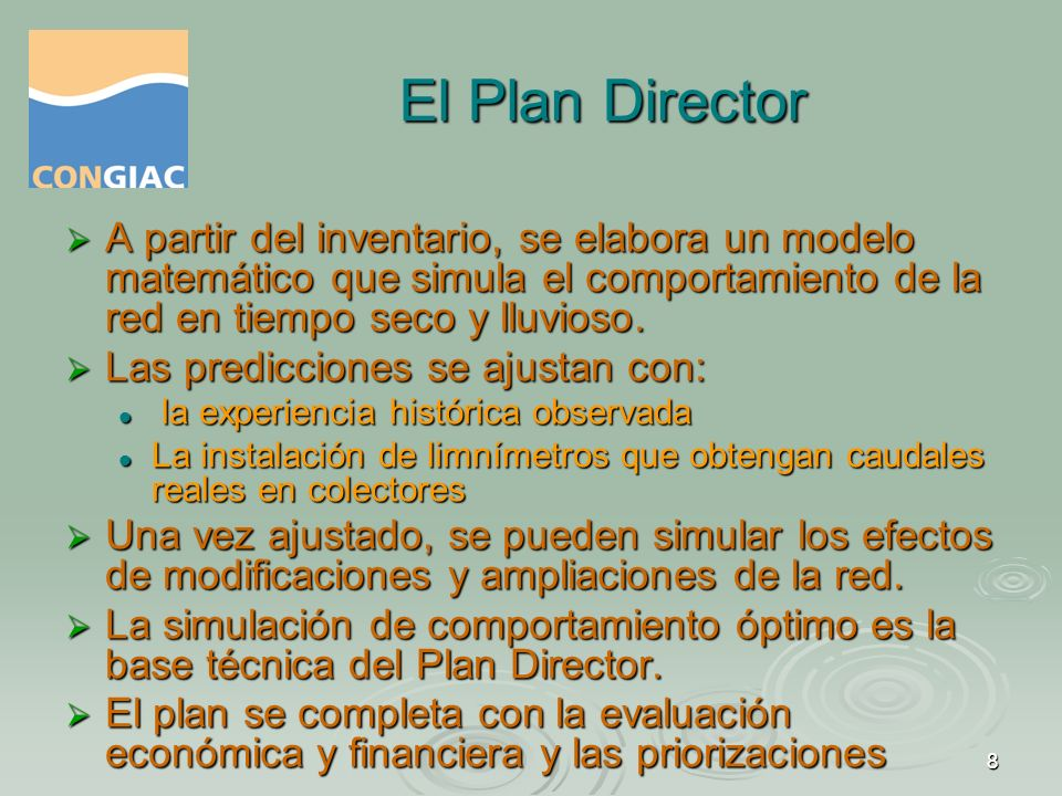 El Plan Director A partir del inventario, se elabora un modelo matemático que simula el comportamiento de la red en tiempo seco y lluvioso.