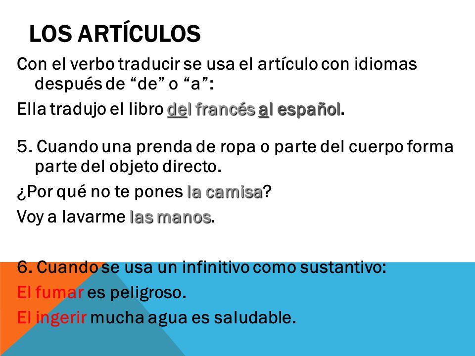 Los artículos Con el verbo traducir se usa el artículo con idiomas después de de o a : Ella tradujo el libro del francés al español.