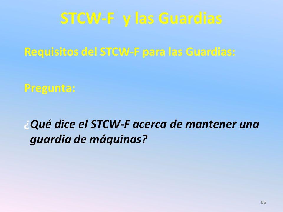 STCW-F y las Guardias Requisitos del STCW-F para las Guardias: Pregunta: ¿Qué dice el STCW-F acerca de mantener una guardia de máquinas.