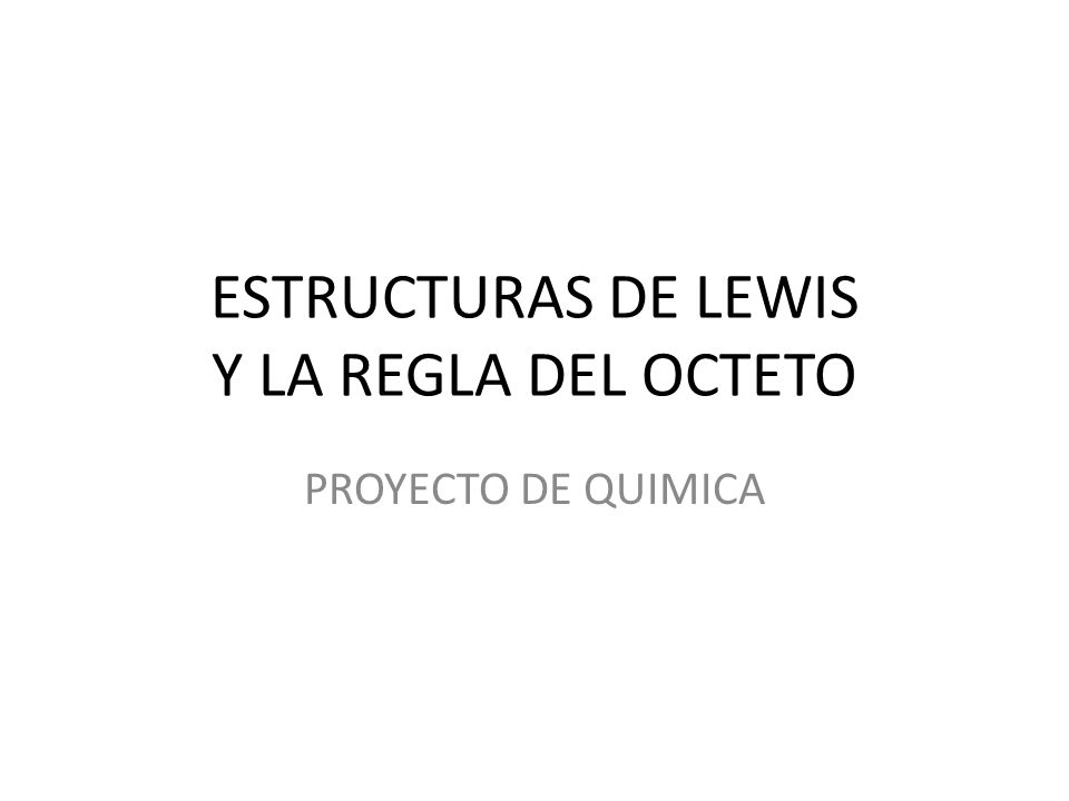 ESTRUCTURAS DE LEWIS Y LA REGLA DEL OCTETO