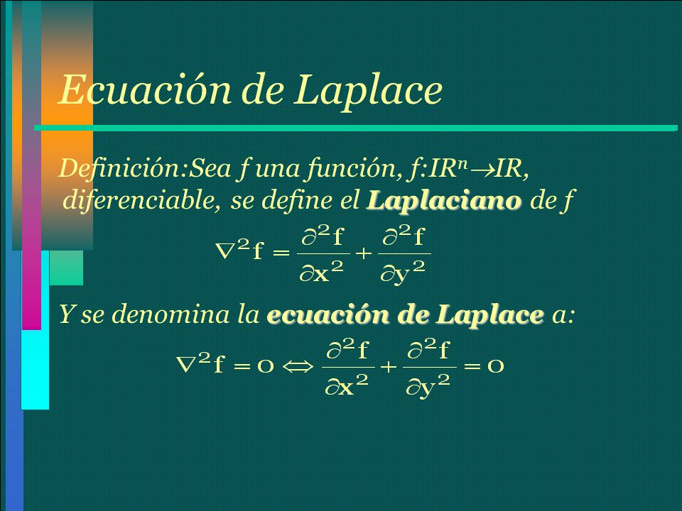Ecuación de Laplace Definición:Sea f una función, f:IRnIR, diferenciable, se define el Laplaciano de f.