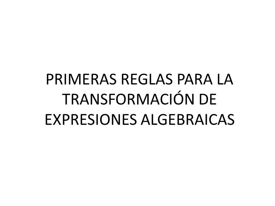 PRIMERAS REGLAS PARA LA TRANSFORMACIÓN DE EXPRESIONES ALGEBRAICAS