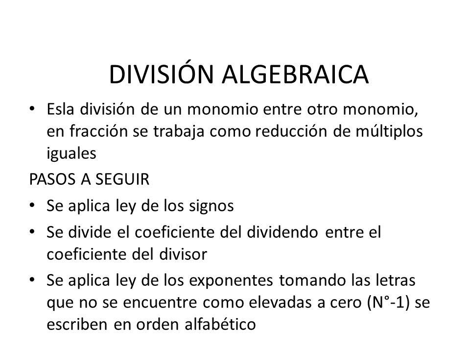 DIVISIÓN ALGEBRAICA Esla división de un monomio entre otro monomio, en fracción se trabaja como reducción de múltiplos iguales.