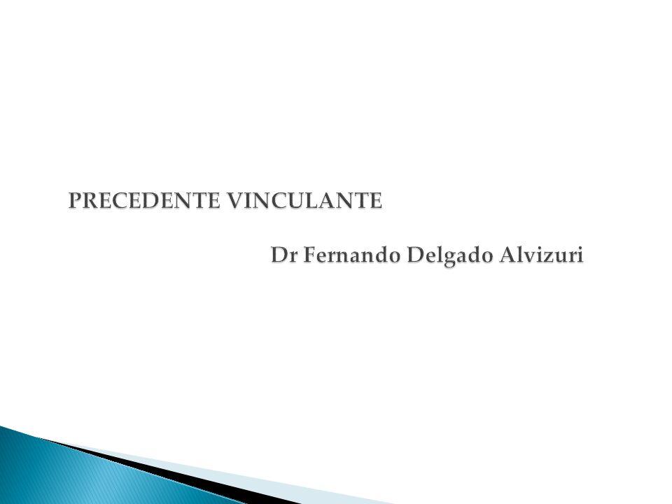 PRECEDENTE VINCULANTE Dr Fernando Delgado Alvizuri