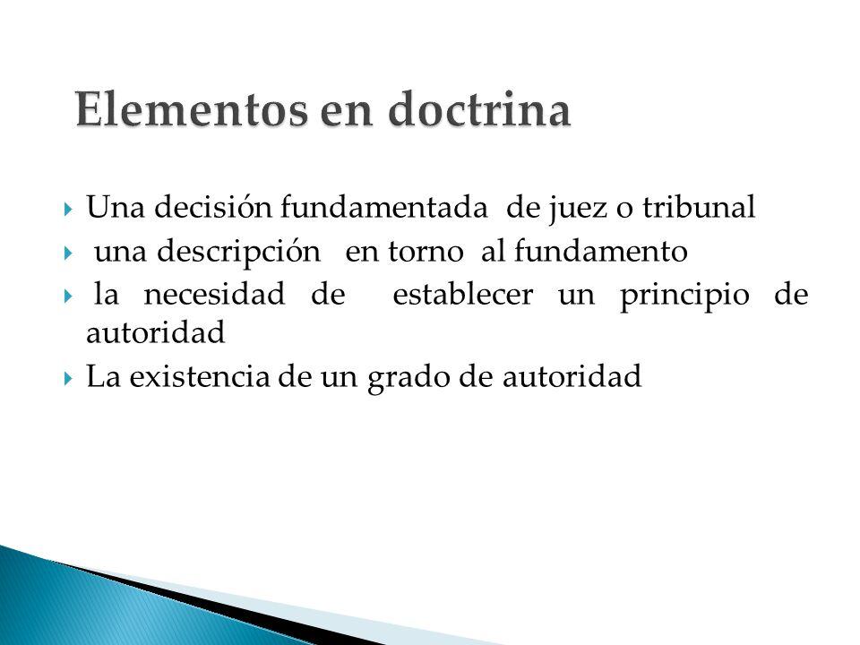 Elementos en doctrina Una decisión fundamentada de juez o tribunal