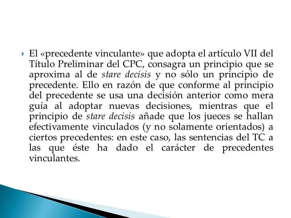 El «precedente vinculante» que adopta el artículo VII del Título Preliminar del CPC, consagra un principio que se aproxima al de stare decisis y no sólo un principio de precedente.