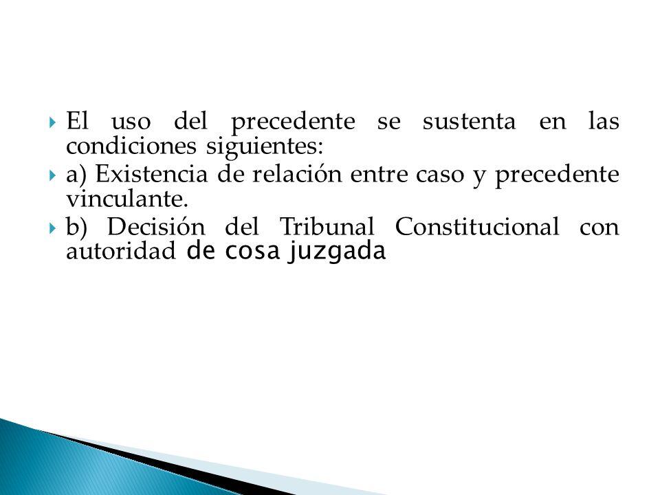 El uso del precedente se sustenta en las condiciones siguientes: