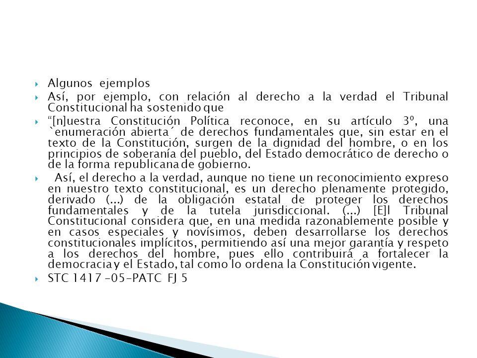Algunos ejemplos Así, por ejemplo, con relación al derecho a la verdad el Tribunal Constitucional ha sostenido que.
