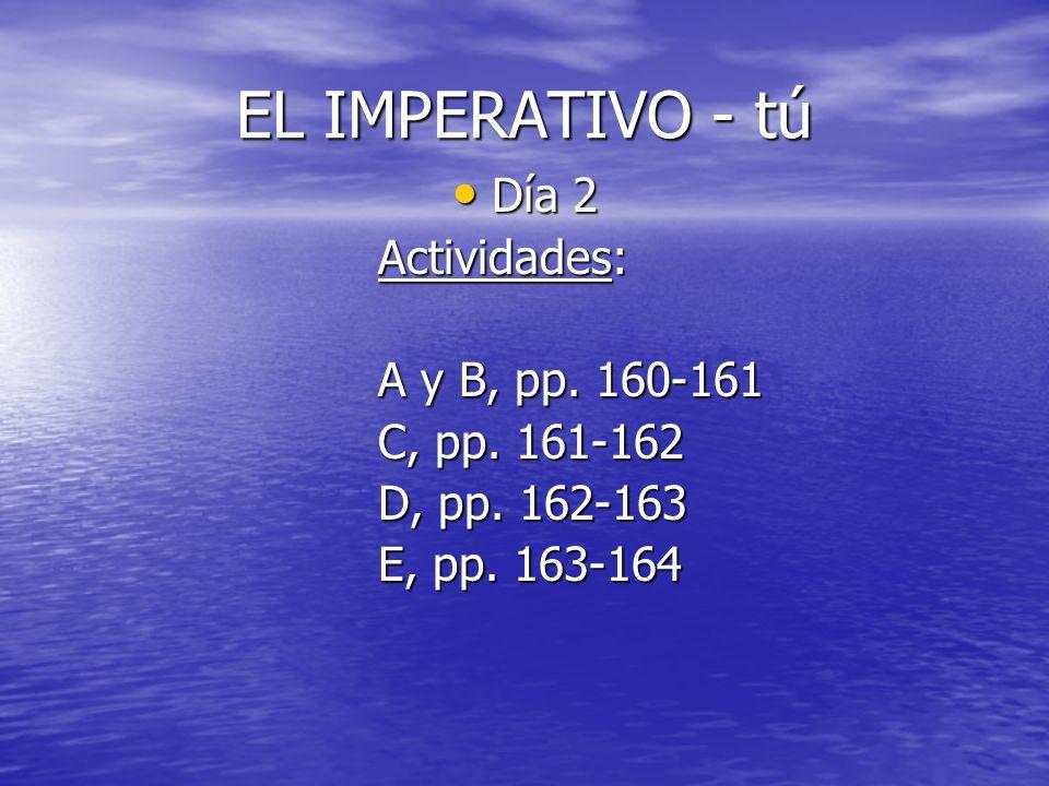 EL IMPERATIVO - tú Día 2 Actividades: A y B, pp. 160-161