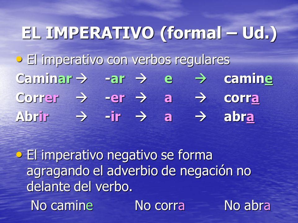 EL IMPERATIVO (formal – Ud.)