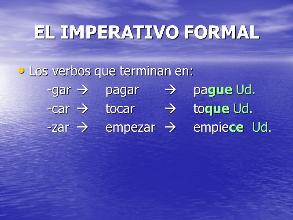 EL IMPERATIVO FORMAL Los verbos que terminan en: