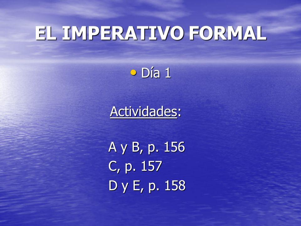 EL IMPERATIVO FORMAL Día 1 Actividades: A y B, p. 156 C, p. 157