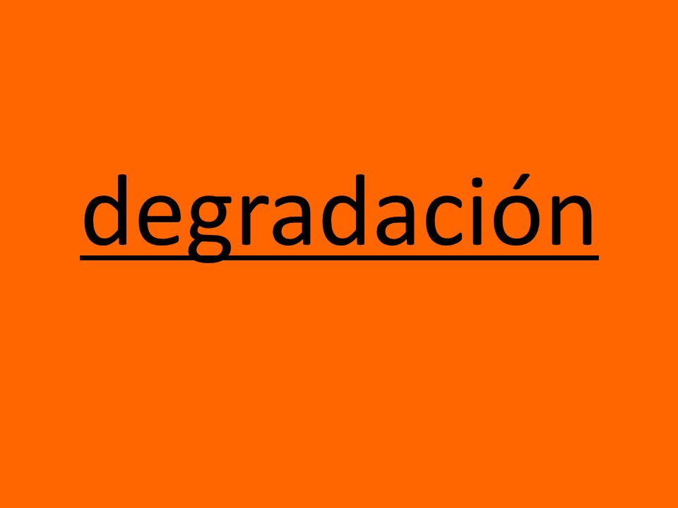 degradación