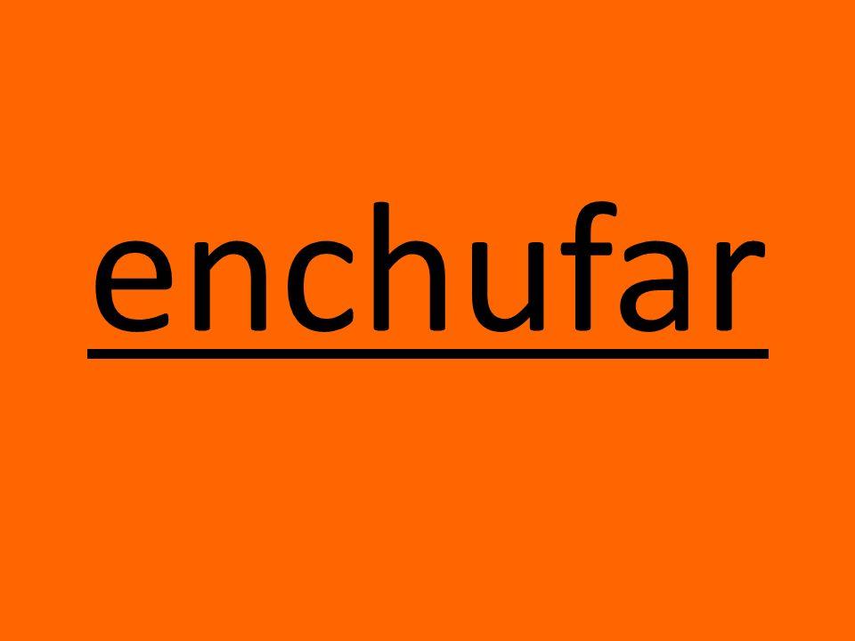 enchufar