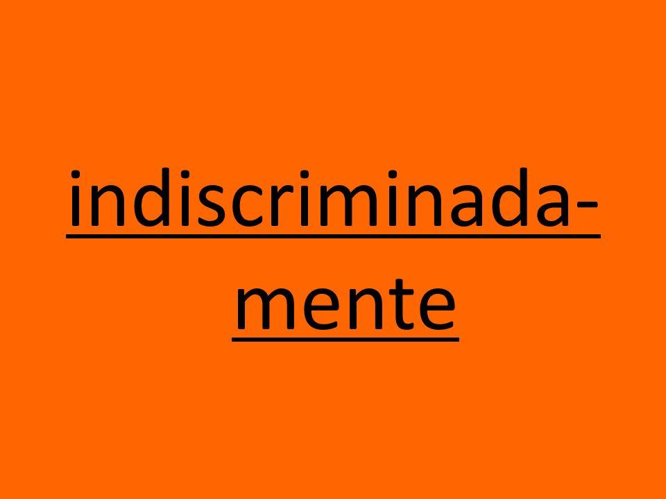 indiscriminada-mente