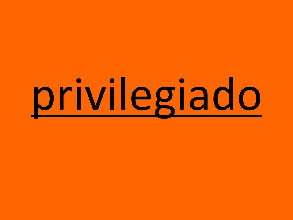 privilegiado