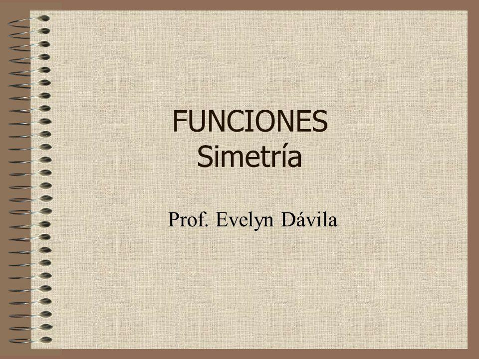 FUNCIONES Simetría Prof. Evelyn Dávila