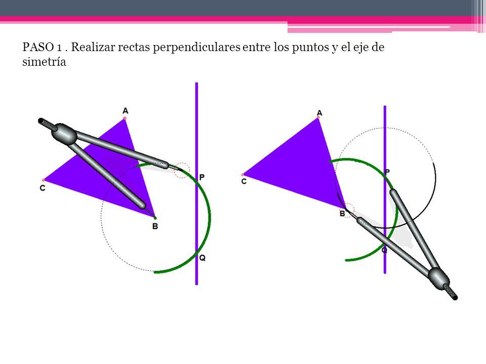 PASO 1 . Realizar rectas perpendiculares entre los puntos y el eje de simetría