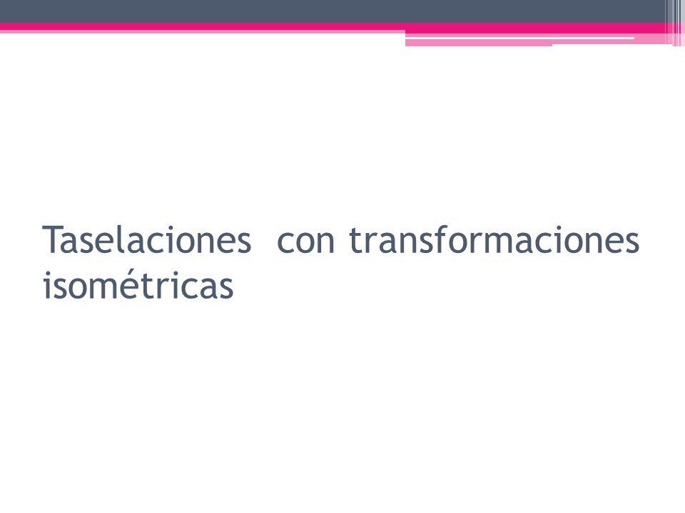 Taselaciones con transformaciones isométricas