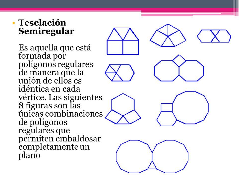 Teselación Semiregular Es aquella que está formada por polígonos regulares de manera que la unión de ellos es idéntica en cada vértice.