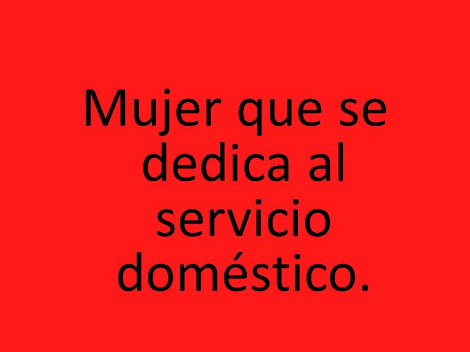 Mujer que se dedica al servicio doméstico.