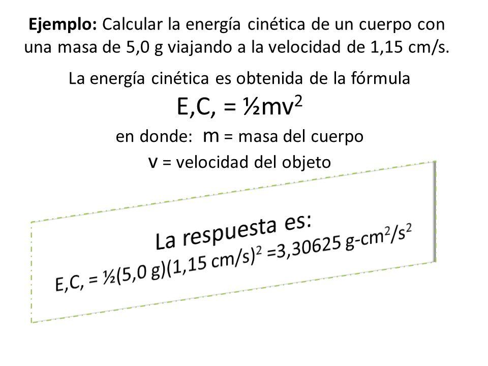 E,C, = ½(5,0 g)(1,15 cm/s)2 =3,30625 g-cm2/s2