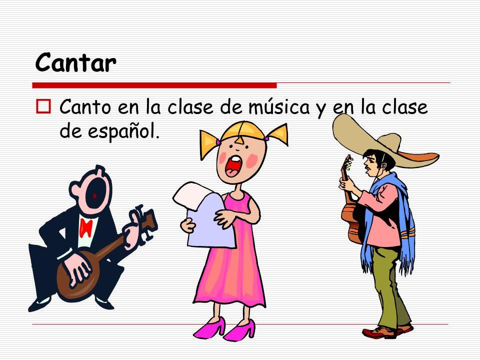 Cantar Canto en la clase de música y en la clase de español.