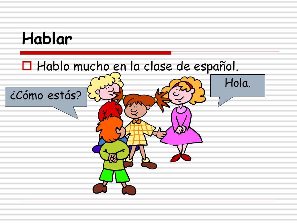 Hablar Hablo mucho en la clase de español. Hola. Hola. ¿Cómo estás