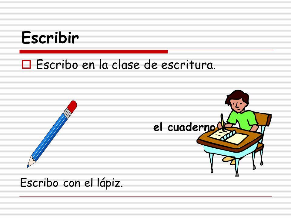 Escribir Escribo en la clase de escritura. el cuaderno